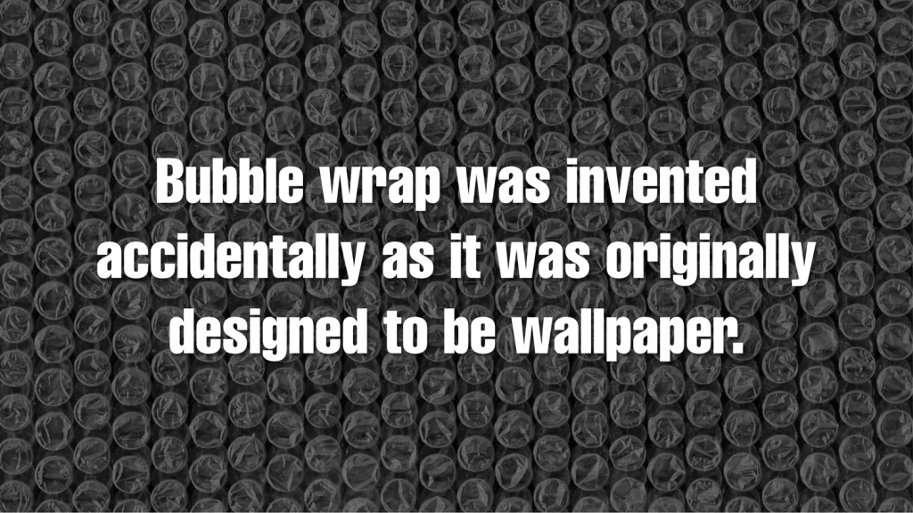 Bubble Wrap was Invented Accidentally